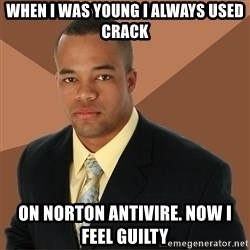 Successful Black Man - When i was young i always used crack on norton antivire. now i feel guilty