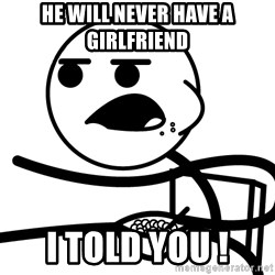 Cereal Guy - He will never have a girlfriend i told you !