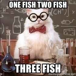 Chemistry Cat - one fish two fish three fish