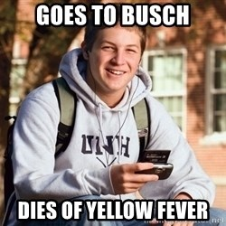 College Freshman - goes to busch dies of yellow fever