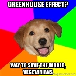 Advice Dog - greenhouse effect? way to save the world, vegetarians