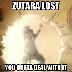 Deal With It Korra - Zutara lost  you gotta deal with it