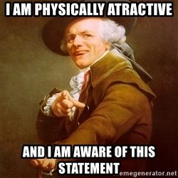 Joseph Ducreux - I am physically atractive and i am aware of this statement