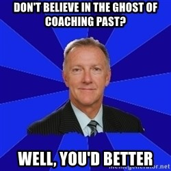 Ron Wilson/Leafs Memes - Don't believe in the ghost of coaching past? Well, you'd better