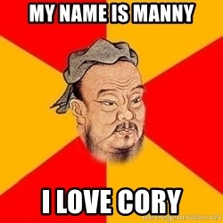 Chinese Proverb - my name is manny i love cory