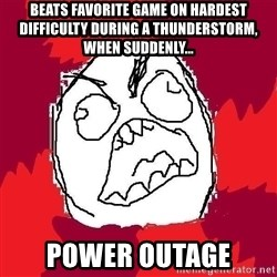 Rage FU - beats favorite game on hardest difficulty during a thunderstorm, when suddenly... power outage