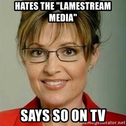 "Sarah Palin - Hates the ""Lamestream Media"" Says so on TV"