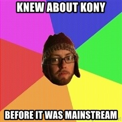 Superior Hipster - KNEW ABOUT Kony before it was mainstream