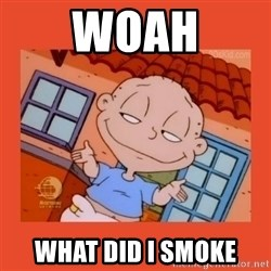 Tommy Pickles - Woah What did I smoke