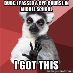 Chill Out Lemur - dude, I passed a cpr course in middle school i got this