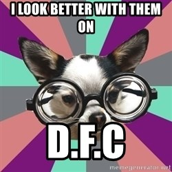 Typical_Foureyes - i look better with them on d.f.c