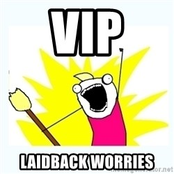 All the things - VIP Laidback worries