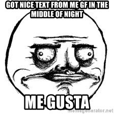 Me Gusta Xd - got nice text from me gf in the middle of night me gusta