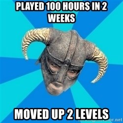 skyrim stan - Played 100 hours in 2 weeks Moved up 2 levels