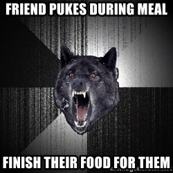 Insanity Wolf - friend pukes during meal finish their food for them