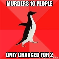 Socially Awesome Penguin - Murders 10 people only charged for 2