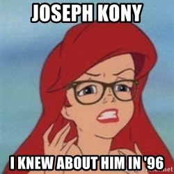 Hipster Ariel- - Joseph Kony I knew about him in '96