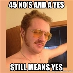 Sleazeball Burt - 45 No's and a yes still means yes