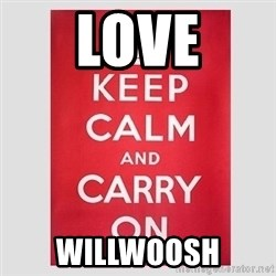 Keep Calm - Love willwoosh