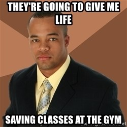 Successful Black Man - they're going to give me life saving classes at the gym