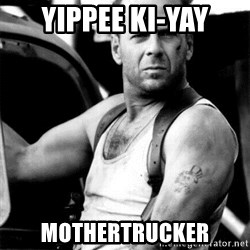 Bruce Willis - Yippee Ki-yay mothertrucker