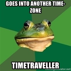 Foul Bachelor Frog - goes into another time-zone timetraveller