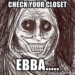 Shadowlurker - Check your closet Ebba.....