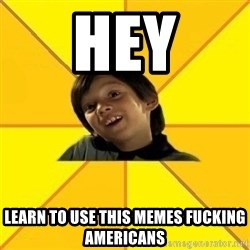 es bakans - HEY LEARN TO USE THIS MEMES FUCKING AMERICANS