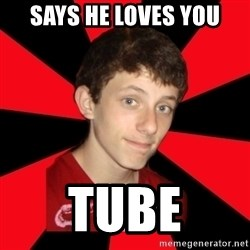 the snob - says he loves you tube
