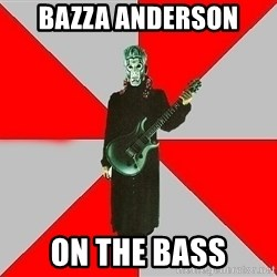 Nu-Metal Guitarist  - BAZZA ANDERSON oN THE BASS