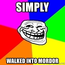 troll face1 - Simply walked into mordor