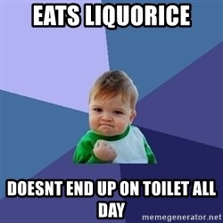 Success Kid - eats liquorice doesnt end up on toilet all day