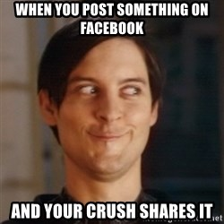 Peter Parker Spider Man - when you post something on facebook and your crush shares it
