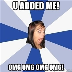 Annoying Facebook Girl - u added me! omg omg omg omg!