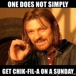 Does not simply walk into mordor Boromir  - one does not simply GET CHIK-FIL-A ON A SUNDAY