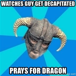 skyrim stan - watches guy get decapitated prays for dragon