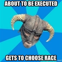 skyrim stan - about to be executed gets to choose race