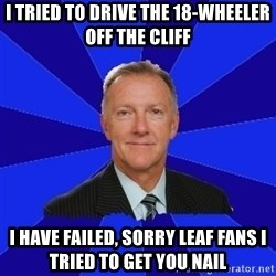 Ron Wilson/Leafs Memes - i tried to drive the 18-wheeler off the cliff i have failed, sorry leaf fans i tried to get you nail