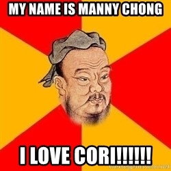Chinese Proverb - my name is manny chong i love cori!!!!!!