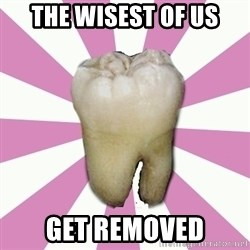 forced tooth - the wisest of us get removed