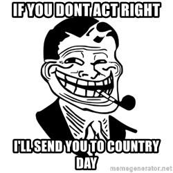 Troll Dad - if you dont act right i'll send you to Country Day