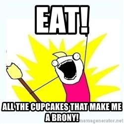 All the things - EaT! all the cupcakes that make me a brony!