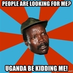 Kony 2012 DD - People are looking for me? Uganda be kidding me!