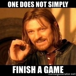Does not simply walk into mordor Boromir  - one does not simply finish a game