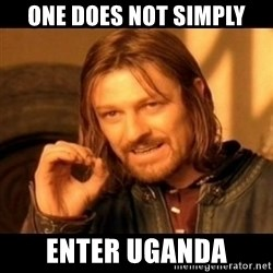 Does not simply walk into mordor Boromir  - One does not simply enter uganda