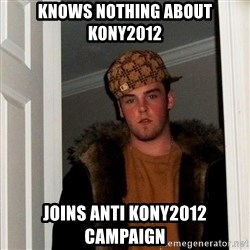 Scumbag Steve - knows nothing about kony2012 joins anti kony2012 campaign