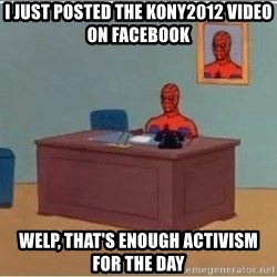 Spiderman Desk - I just posted the kony2012 video on facebook welp, that's enough activism for the day