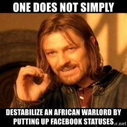 Does not simply walk into mordor Boromir  - One does not simply destabilize an african warlord by putting up facebook statuses