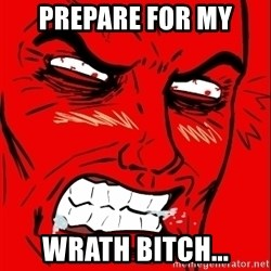 Rage Face - Prepare for my wrath bitch...