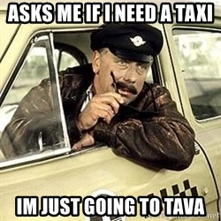 happy-taxi-driver - ASks me if i need a taxi Im just going to tava